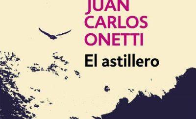 Negocios Tapa blanda Literatura Narrativa hispanoamericana del XIX al XXI en bolsillo DEBOLSILLO PUNTO DE LECTURA JUAN CARLOS ONETTI EL ASTILLERO 9788466334310